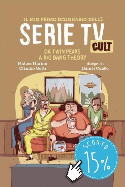 Il-mio-primo-dizionario-delle-serie-TV-cult-di-Matteo-Marino-e-Claudio-Gotti-disegni-di-Daniel-Cuello-sconto